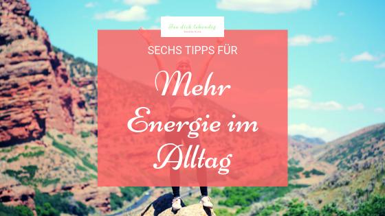6 Tipps für mehr Energie im Alltag